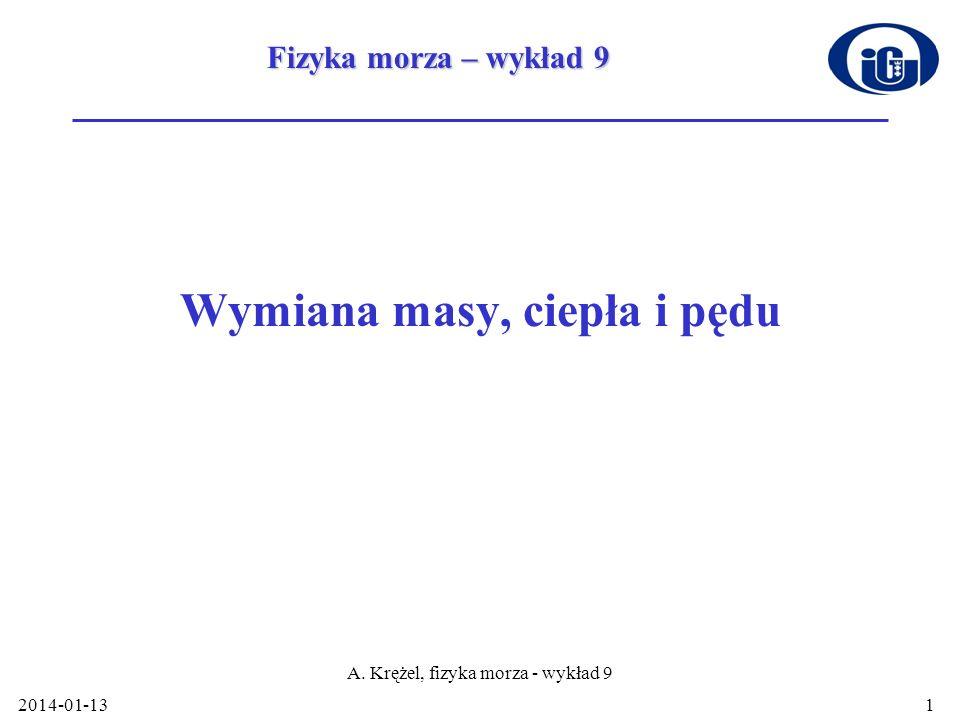 2014-01-13 A.Krężel, fizyka morza - wykład 9 12 Równanie dyfuzji W przypadku ogólnym tzn.