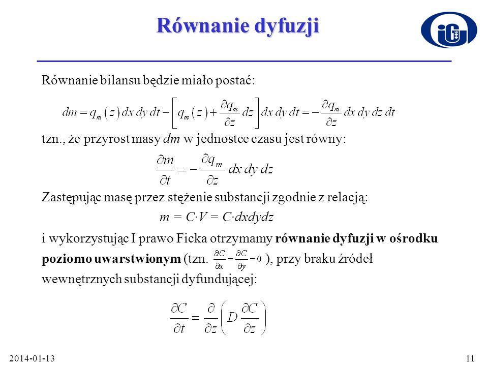 2014-01-1311 Równanie dyfuzji Równanie bilansu będzie miało postać: tzn., że przyrost masy dm w jednostce czasu jest równy: Zastępując masę przez stęż