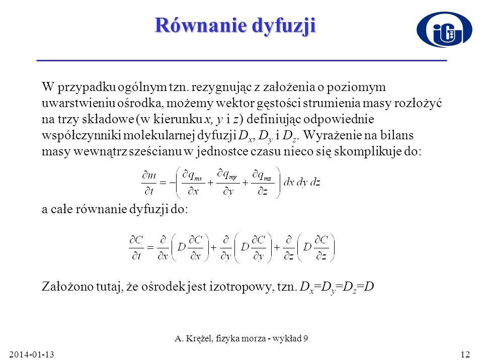 2014-01-13 A. Krężel, fizyka morza - wykład 9 12 Równanie dyfuzji W przypadku ogólnym tzn. rezygnując z założenia o poziomym uwarstwieniu ośrodka, moż