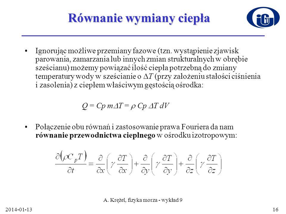 2014-01-13 A. Krężel, fizyka morza - wykład 9 16 Równanie wymiany ciepła Ignorując możliwe przemiany fazowe (tzn. wystąpienie zjawisk parowania, zamar