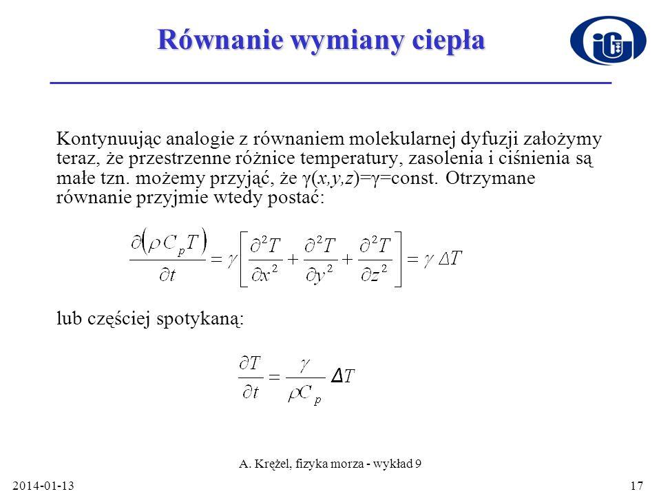 2014-01-13 A. Krężel, fizyka morza - wykład 9 17 Równanie wymiany ciepła Kontynuując analogie z równaniem molekularnej dyfuzji założymy teraz, że prze