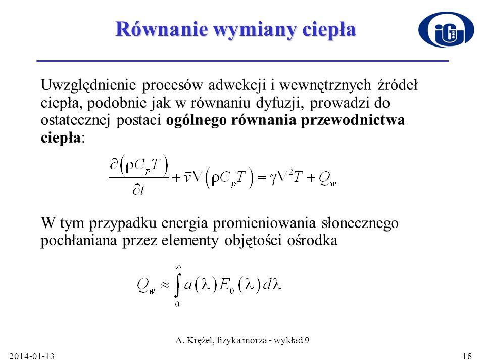 2014-01-13 A. Krężel, fizyka morza - wykład 9 18 Równanie wymiany ciepła Uwzględnienie procesów adwekcji i wewnętrznych źródeł ciepła, podobnie jak w