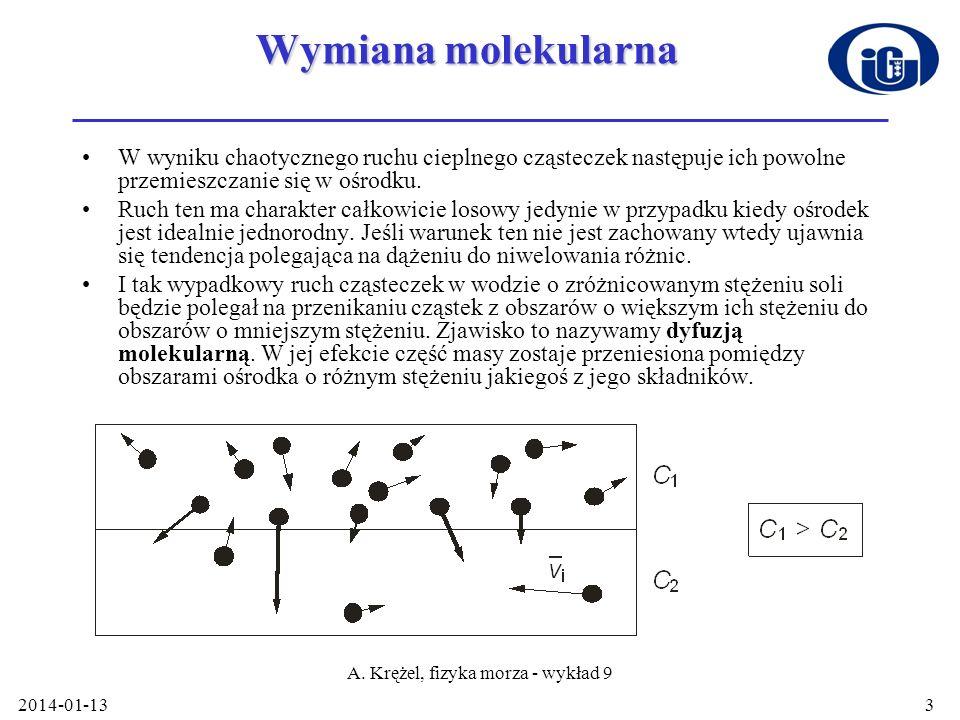 2014-01-13 A. Krężel, fizyka morza - wykład 9 3 Wymiana molekularna W wyniku chaotycznego ruchu cieplnego cząsteczek następuje ich powolne przemieszcz