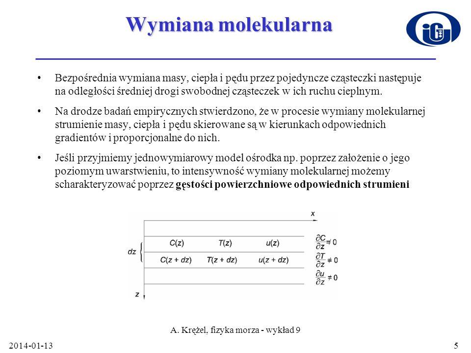2014-01-13 A. Krężel, fizyka morza - wykład 9 5 Wymiana molekularna Bezpośrednia wymiana masy, ciepła i pędu przez pojedyncze cząsteczki następuje na