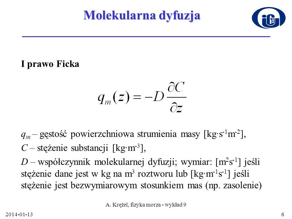 2014-01-13 A. Krężel, fizyka morza - wykład 9 6 Molekularna dyfuzja I prawo Ficka q m – gęstość powierzchniowa strumienia masy [kg·s -1 m -2 ], C – st