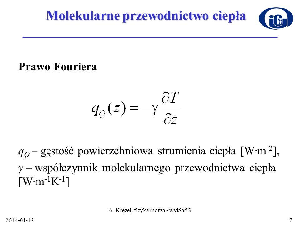 2014-01-13 A. Krężel, fizyka morza - wykład 9 7 Molekularne przewodnictwo ciepła Prawo Fouriera q Q – gęstość powierzchniowa strumienia ciepła [W·m -2