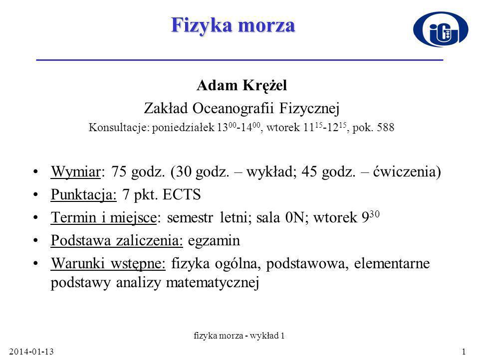 2014-01-13 fizyka morza - wykład 1 2 Literatura Podręczniki: Dera J., 2003, Fizyka morza, PWN, Warszawa, 542 Dera, J.