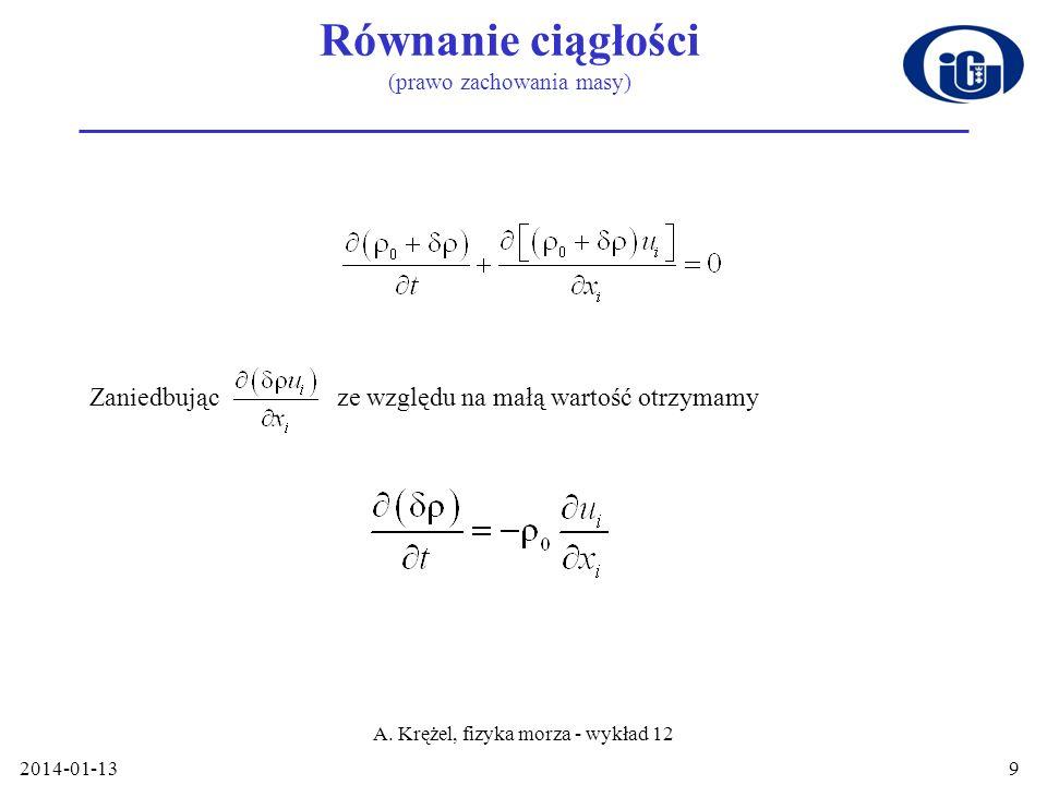 2014-01-13 A. Krężel, fizyka morza - wykład 12 9 Równanie ciągłości (prawo zachowania masy) Zaniedbując ze względu na małą wartość otrzymamy