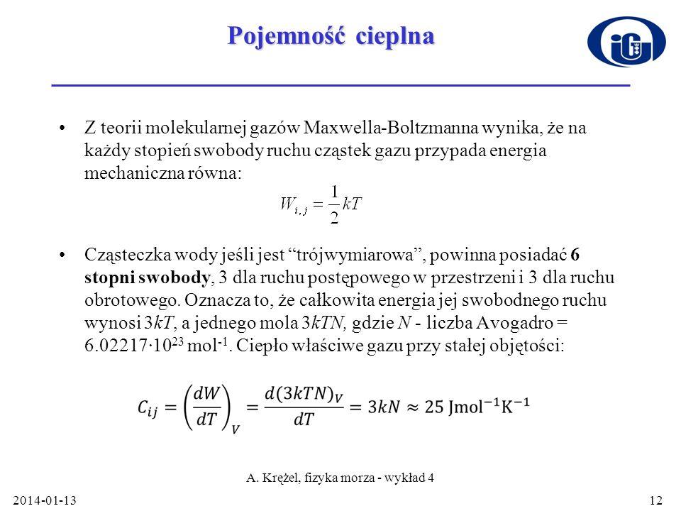 2014-01-13 A. Krężel, fizyka morza - wykład 4 12 Pojemność cieplna Z teorii molekularnej gazów Maxwella-Boltzmanna wynika, że na każdy stopień swobody