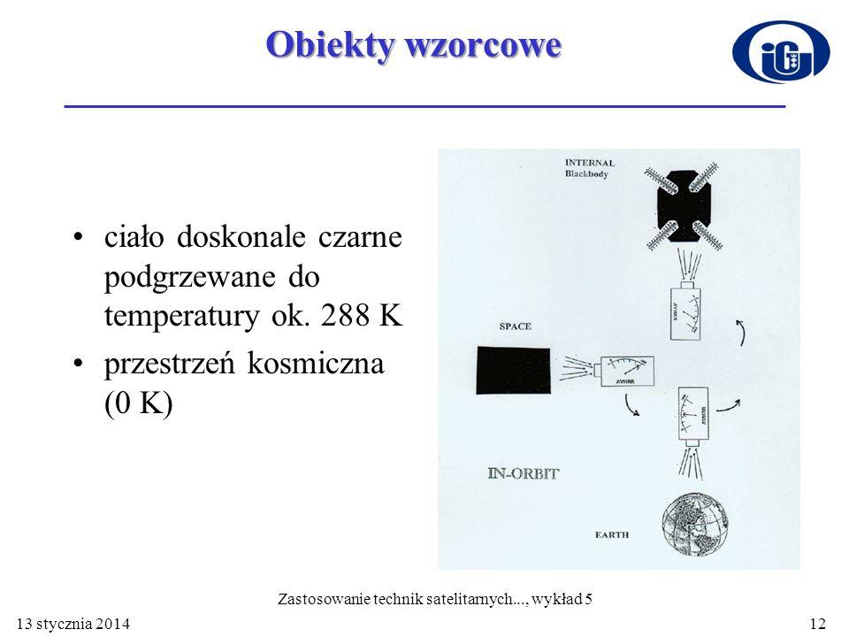 13 stycznia 201412 Obiekty wzorcowe ciało doskonale czarne podgrzewane do temperatury ok. 288 K przestrzeń kosmiczna (0 K) Zastosowanie technik sateli