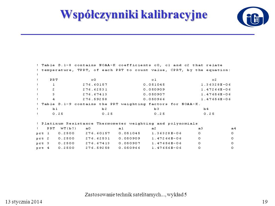 13 stycznia 201419 Współczynniki kalibracyjne Zastosowanie technik satelitarnych..., wykład 5