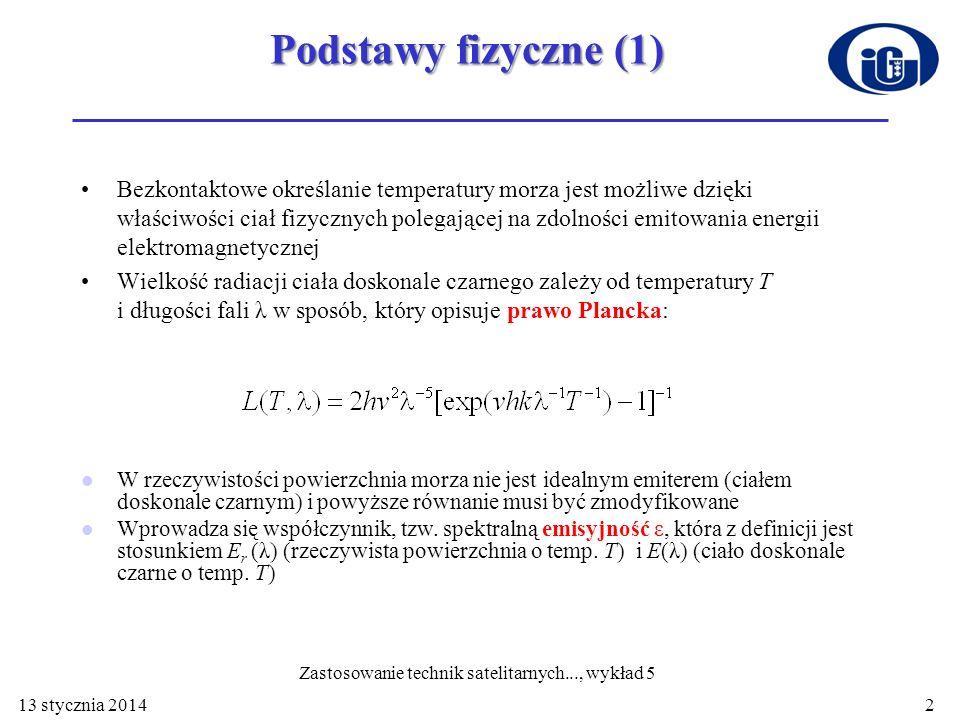 13 stycznia 20142 Podstawy fizyczne (1) Bezkontaktowe określanie temperatury morza jest możliwe dzięki właściwości ciał fizycznych polegającej na zdol