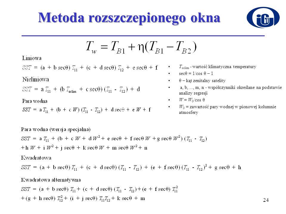 24 Metoda rozszczepionego okna T sclim - wartość klimatyczna temperatury secθ = 1/cos θ – 1 θ – kąt zenitalny satelity a, b,..., m, n - współczynniki