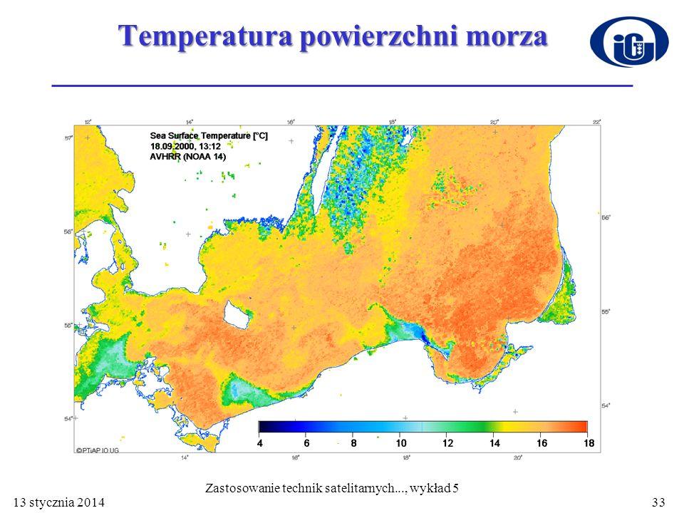 33 Temperatura powierzchni morza 13 stycznia 2014 Zastosowanie technik satelitarnych..., wykład 5