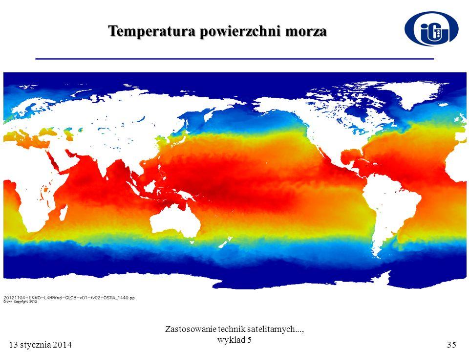 13 stycznia 2014 Zastosowanie technik satelitarnych..., wykład 5 35 Temperatura powierzchni morza