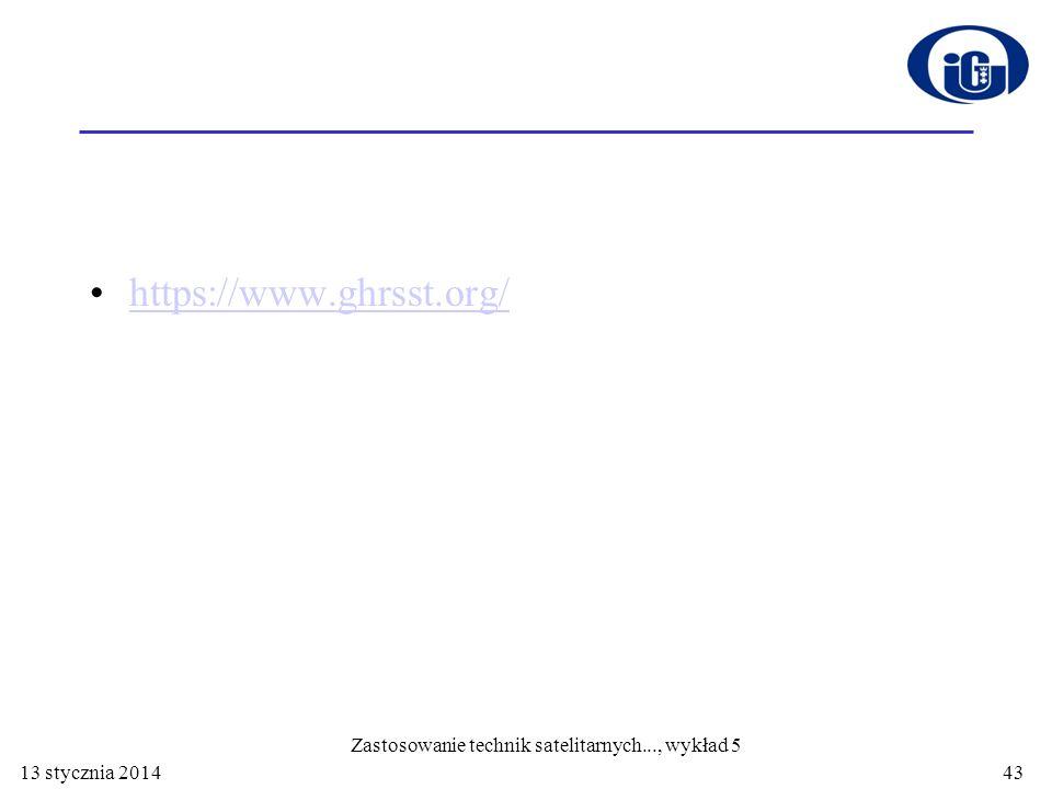 https://www.ghrsst.org/ 13 stycznia 2014 Zastosowanie technik satelitarnych..., wykład 5 43