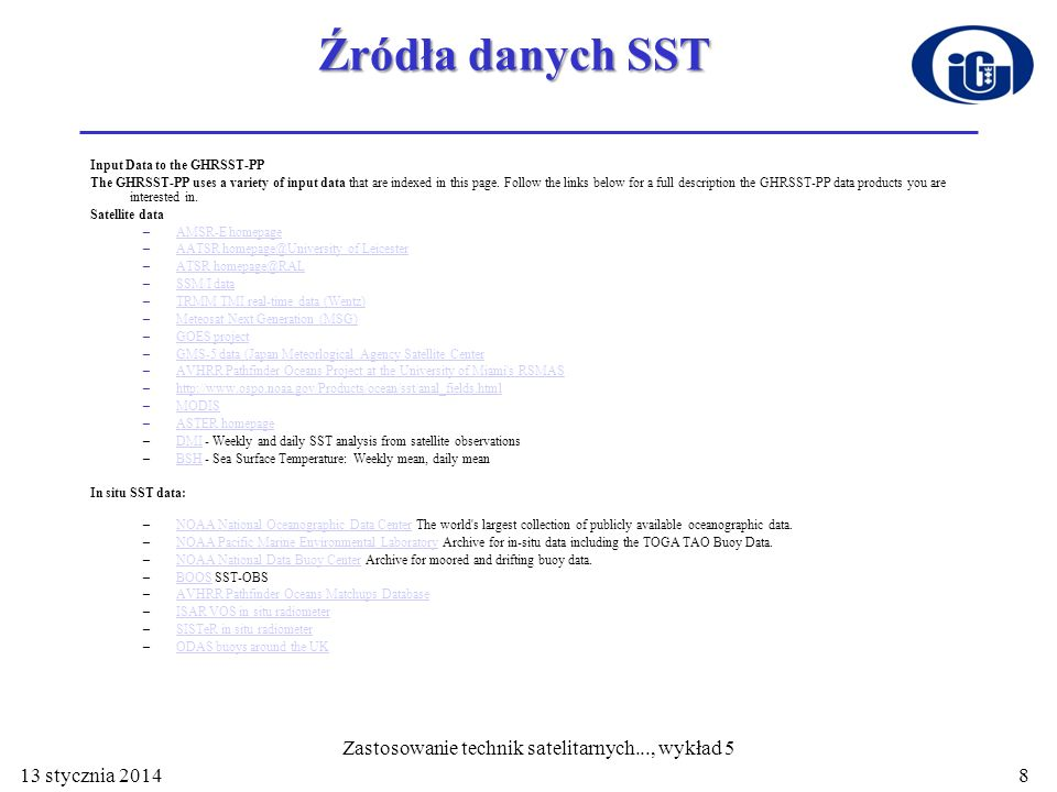 Źródła danych SST Input Data to the GHRSST-PP The GHRSST-PP uses a variety of input data that are indexed in this page. Follow the links below for a f
