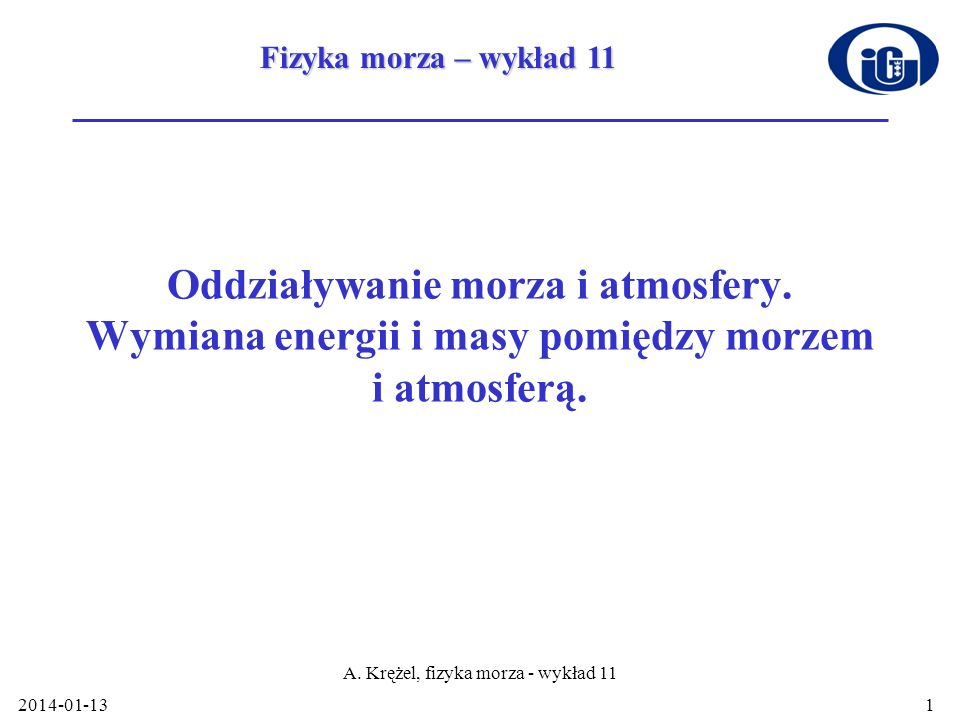 2014-01-13 A.Krężel, fizyka morza - wykład 11 1 Oddziaływanie morza i atmosfery.