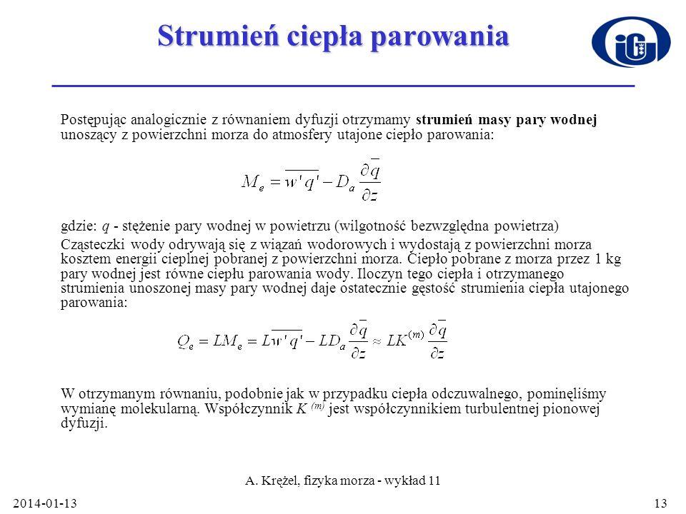 2014-01-13 A. Krężel, fizyka morza - wykład 11 13 Strumień ciepła parowania Postępując analogicznie z równaniem dyfuzji otrzymamy strumień masy pary w