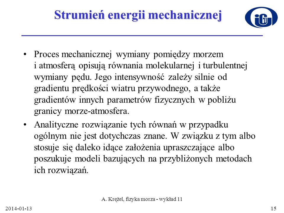 2014-01-13 A. Krężel, fizyka morza - wykład 11 15 Strumień energii mechanicznej Proces mechanicznej wymiany pomiędzy morzem i atmosferą opisują równan