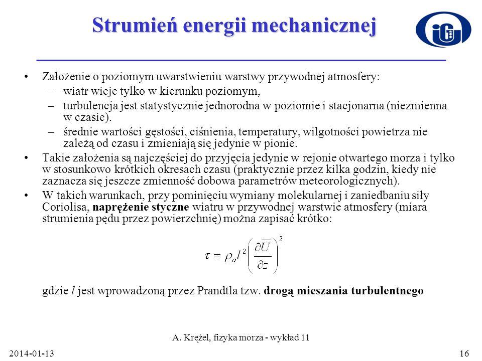 2014-01-13 A. Krężel, fizyka morza - wykład 11 16 Strumień energii mechanicznej Założenie o poziomym uwarstwieniu warstwy przywodnej atmosfery: –wiatr