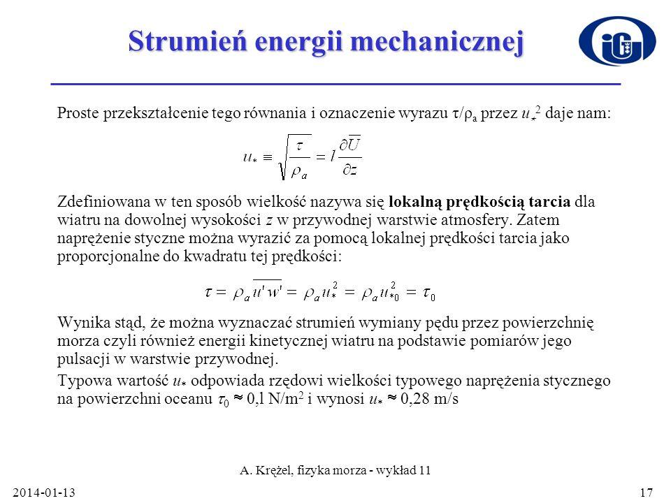 2014-01-13 A. Krężel, fizyka morza - wykład 11 17 Strumień energii mechanicznej Proste przekształcenie tego równania i oznaczenie wyrazu τ/ρ a przez u