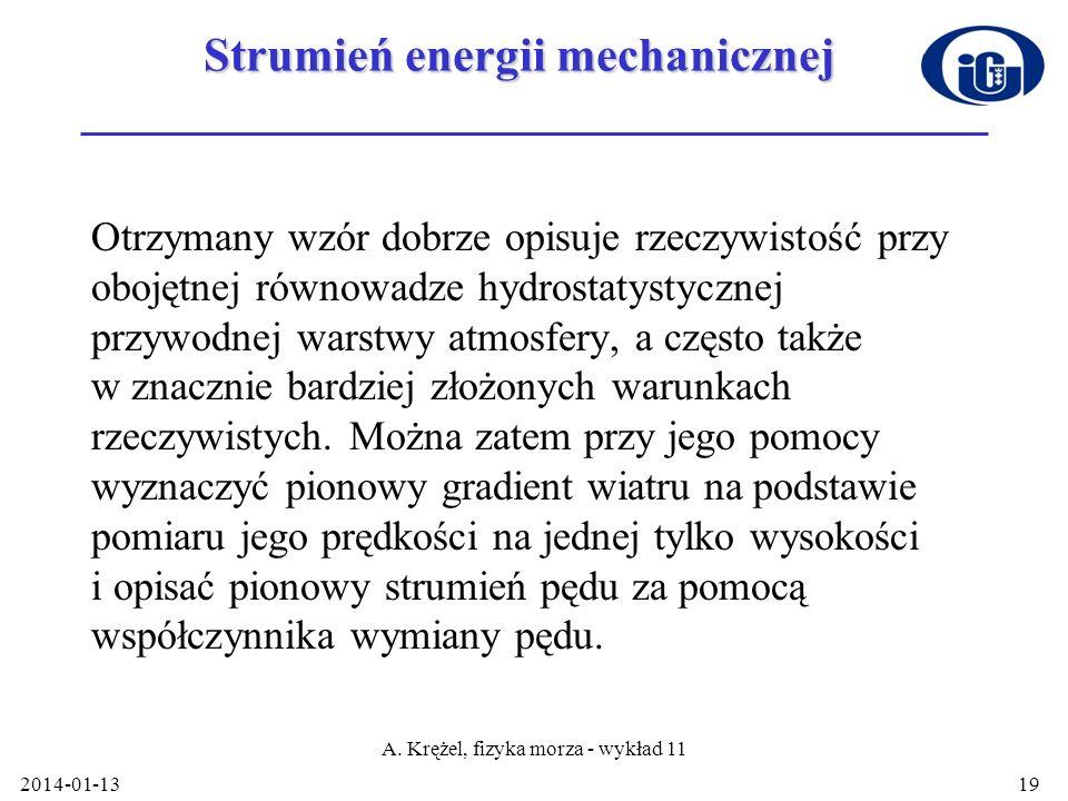 2014-01-13 A. Krężel, fizyka morza - wykład 11 19 Strumień energii mechanicznej Otrzymany wzór dobrze opisuje rzeczywistość przy obojętnej równowadze