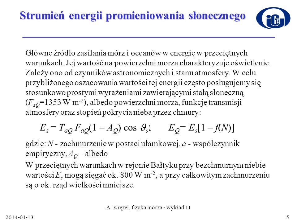 2014-01-13 A. Krężel, fizyka morza - wykład 11 5 Strumień energii promieniowania słonecznego Główne źródło zasilania mórz i oceanów w energię w przeci