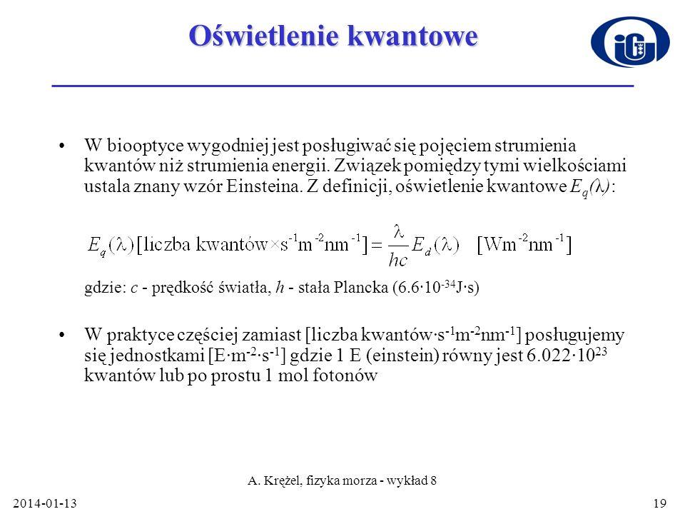 2014-01-13 A. Krężel, fizyka morza - wykład 8 19 Oświetlenie kwantowe W biooptyce wygodniej jest posługiwać się pojęciem strumienia kwantów niż strumi