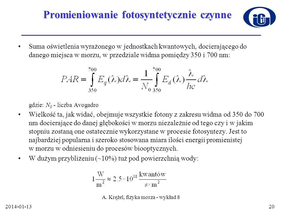 2014-01-13 A. Krężel, fizyka morza - wykład 8 20 Promieniowanie fotosyntetycznie czynne Suma oświetlenia wyrażonego w jednostkach kwantowych, docieraj
