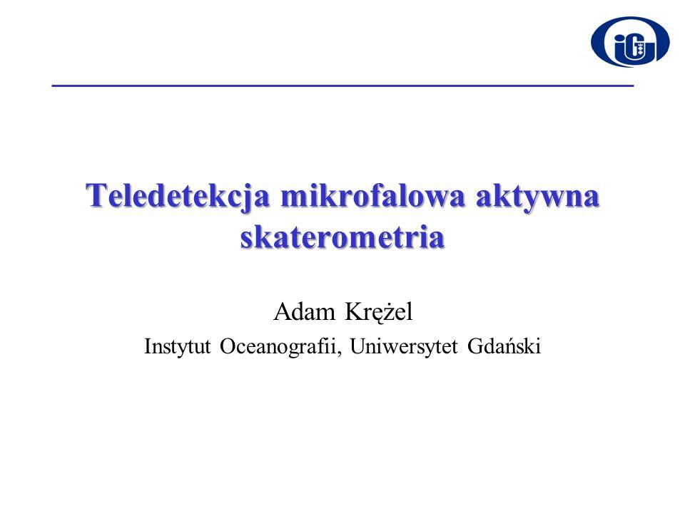 Teledetekcja mikrofalowa aktywna skaterometria Adam Krężel Instytut Oceanografii, Uniwersytet Gdański