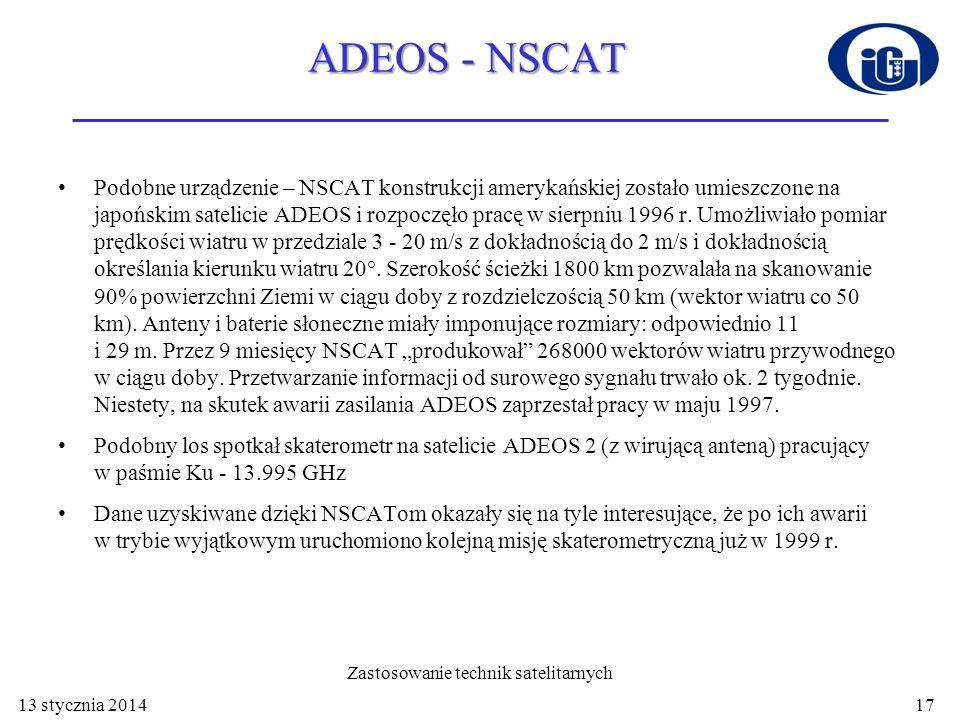 ADEOS - NSCAT Podobne urządzenie – NSCAT konstrukcji amerykańskiej zostało umieszczone na japońskim satelicie ADEOS i rozpoczęło pracę w sierpniu 1996