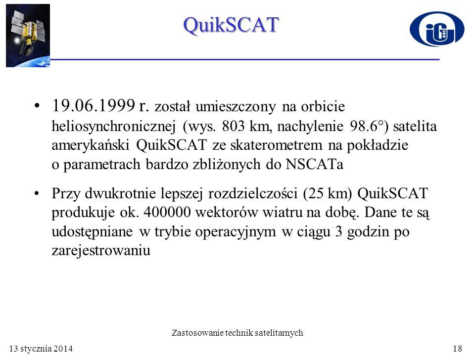 QuikSCAT 19.06.1999 r. został umieszczony na orbicie heliosynchronicznej (wys. 803 km, nachylenie 98.6°) satelita amerykański QuikSCAT ze skaterometre