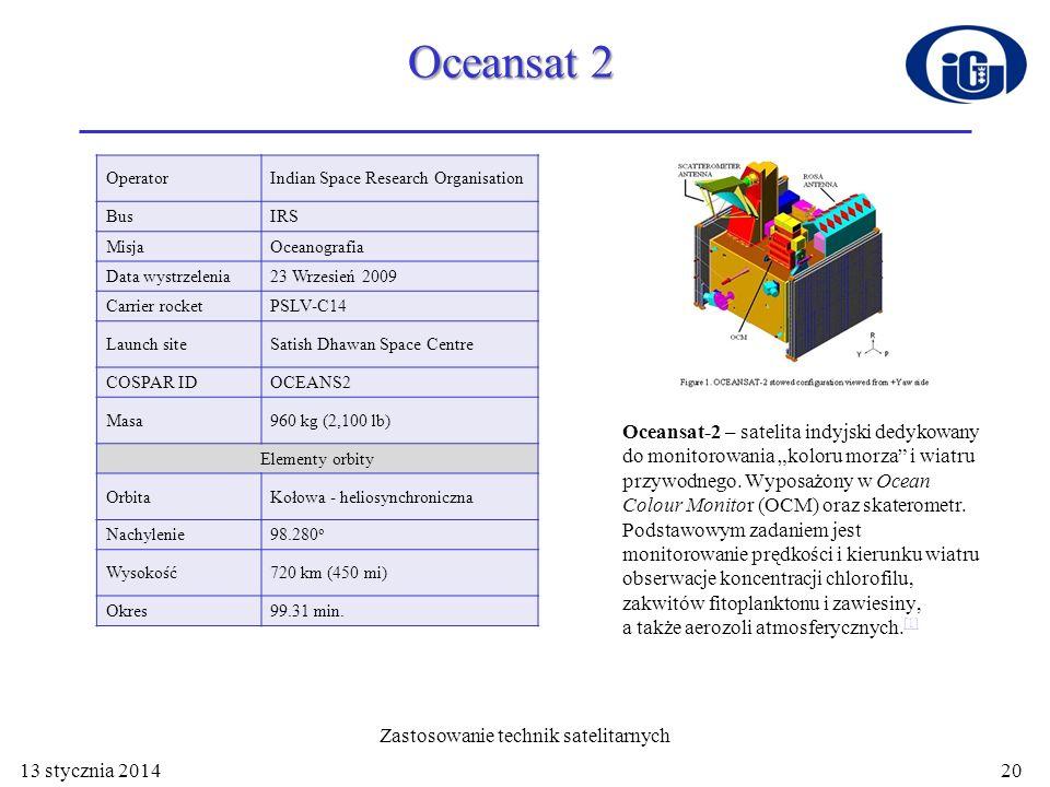 Oceansat 2 Oceansat-2 – satelita indyjski dedykowany do monitorowania koloru morza i wiatru przywodnego. Wyposażony w Ocean Colour Monitor (OCM) oraz