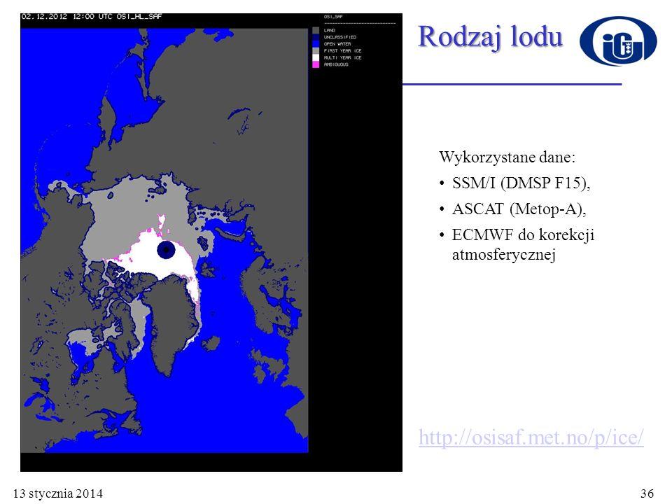 13 stycznia 201436 Wykorzystane dane: SSM/I (DMSP F15), ASCAT (Metop-A), ECMWF do korekcji atmosferycznej Rodzaj lodu http://osisaf.met.no/p/ice/