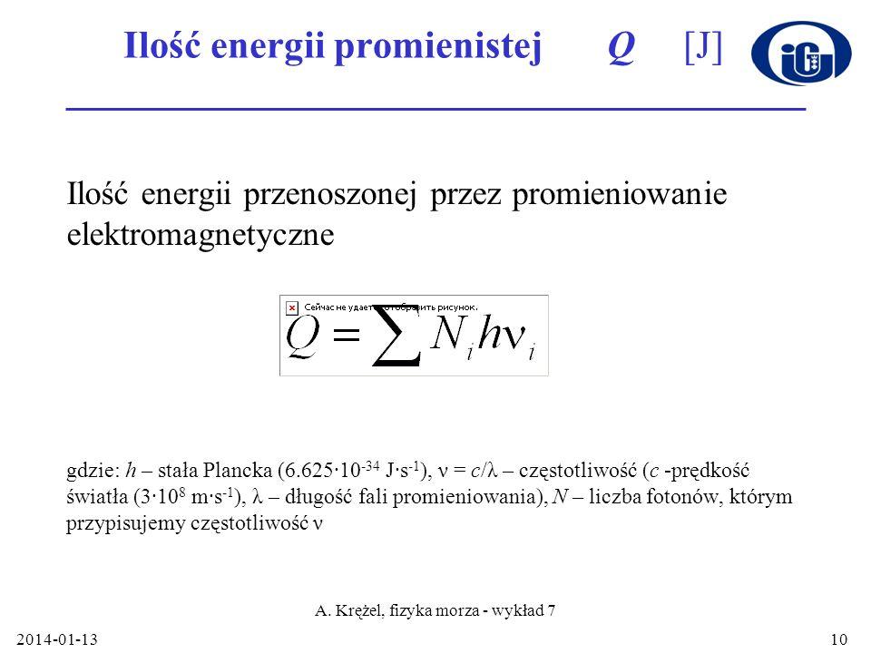 2014-01-13 A. Krężel, fizyka morza - wykład 7 10 Ilość energii promienistej Q [J] Ilość energii przenoszonej przez promieniowanie elektromagnetyczne g