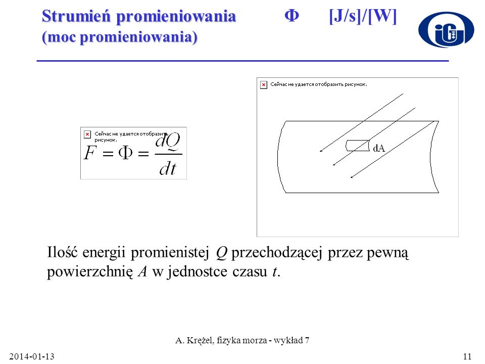 2014-01-13 A. Krężel, fizyka morza - wykład 7 11 Strumień promieniowania (moc promieniowania) Strumień promieniowania Φ [J/s]/[W] (moc promieniowania)