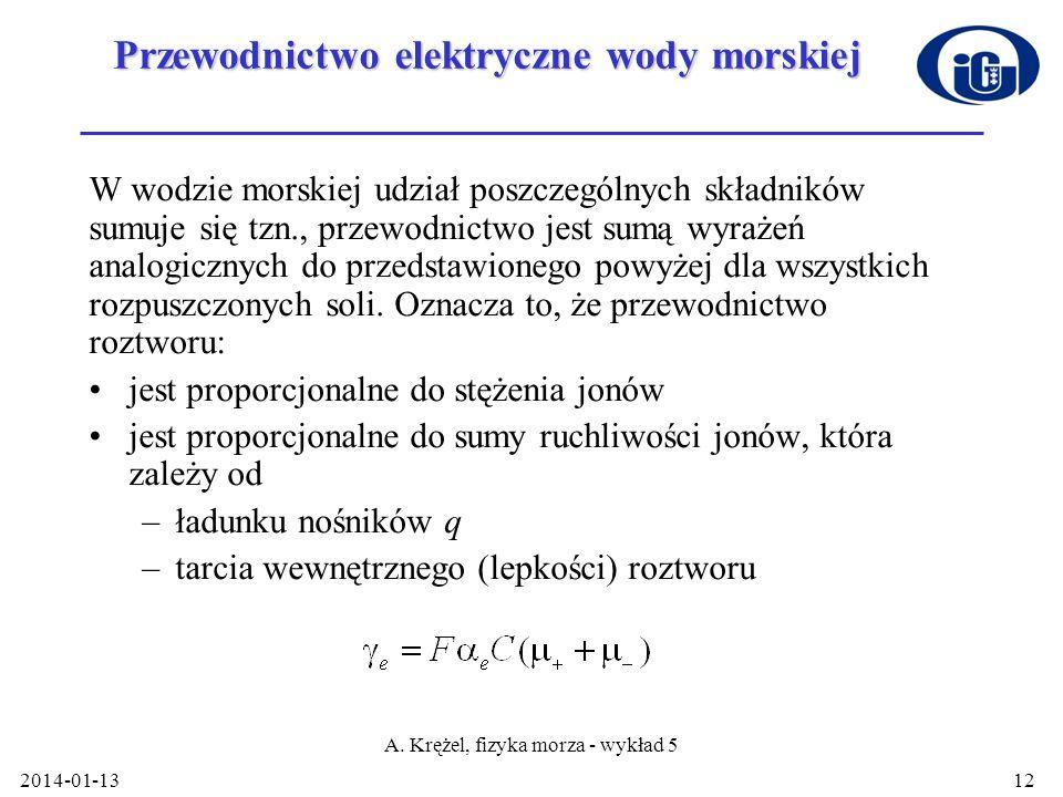 2014-01-13 A. Krężel, fizyka morza - wykład 5 12 Przewodnictwo elektryczne wody morskiej W wodzie morskiej udział poszczególnych składników sumuje się