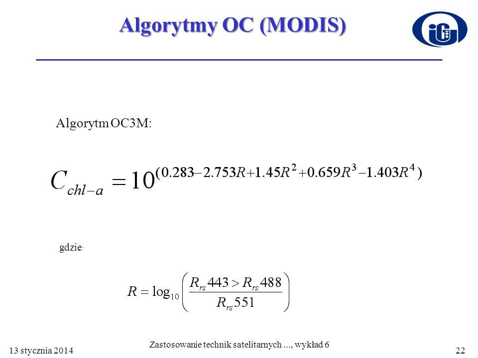 Algorytmy OC (MODIS) Algorytm OC3M: gdzie : 13 stycznia 2014 Zastosowanie technik satelitarnych..., wykład 6 22