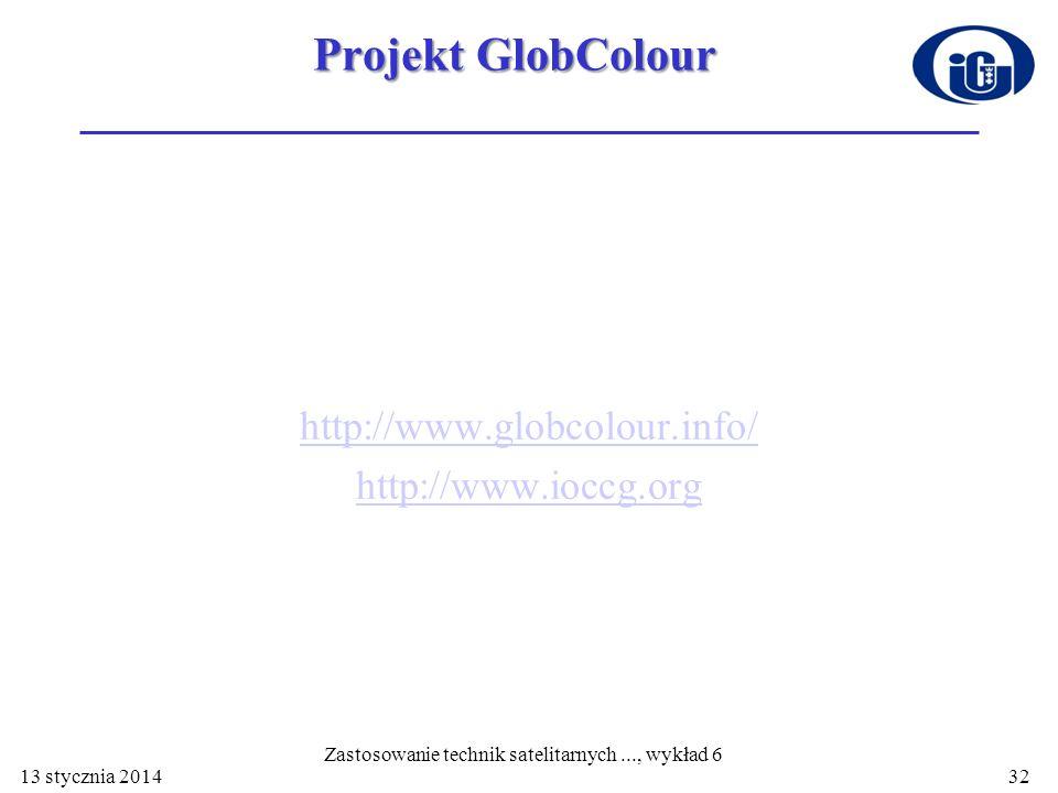 Projekt GlobColour http://www.globcolour.info/ http://www.ioccg.org 13 stycznia 2014 Zastosowanie technik satelitarnych..., wykład 6 32