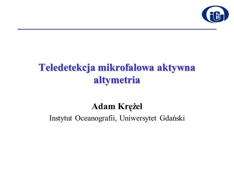 Teledetekcja mikrofalowa aktywna altymetria Adam Krężel Instytut Oceanografii, Uniwersytet Gdański