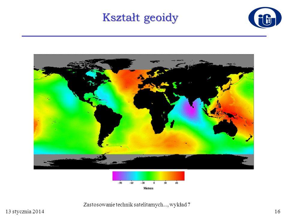 Kształt geoidy 13 stycznia 2014 Zastosowanie technik satelitarnych..., wykład 7 16