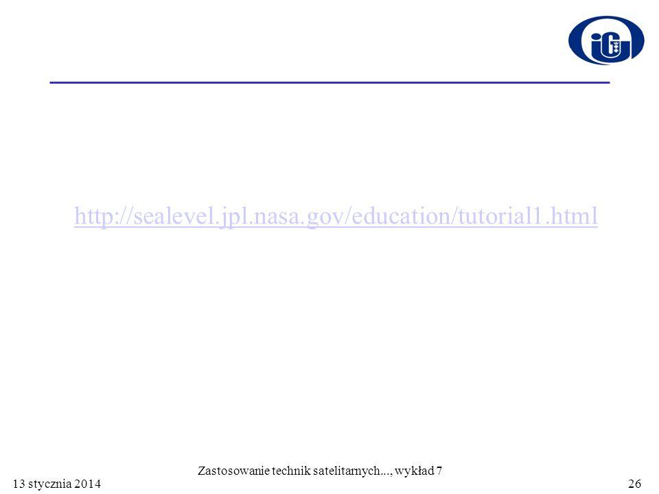 http://sealevel.jpl.nasa.gov/education/tutorial1.html 13 stycznia 2014 Zastosowanie technik satelitarnych..., wykład 7 26