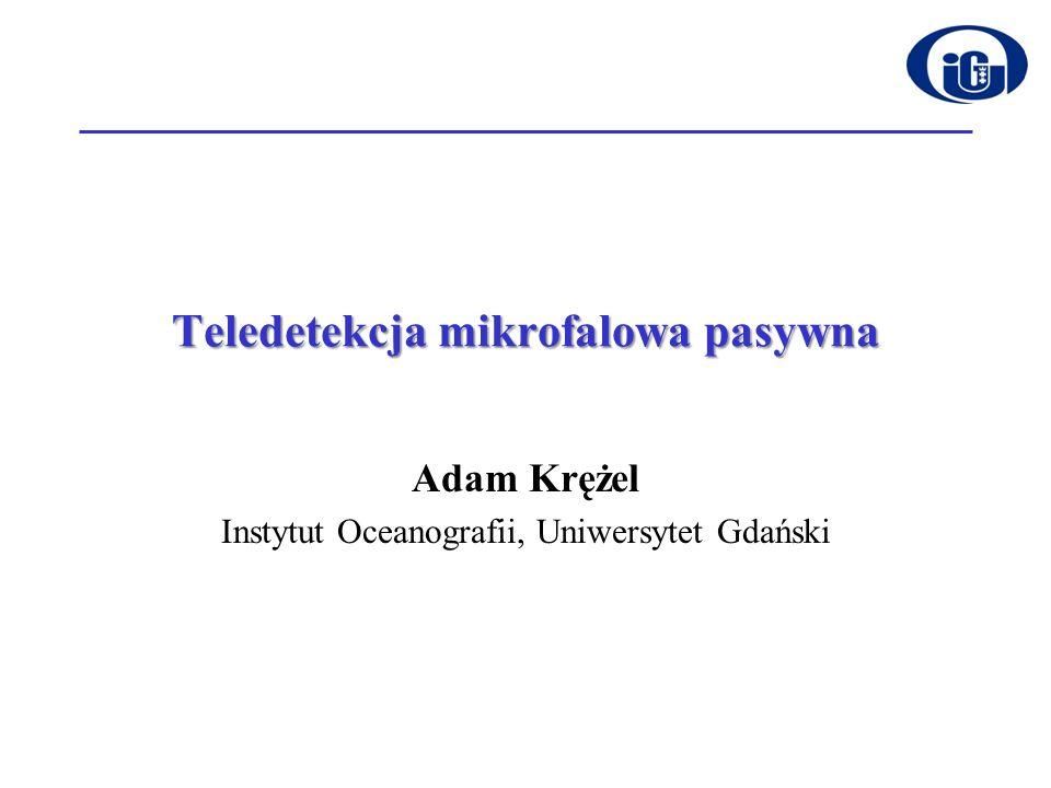 Teledetekcja mikrofalowa pasywna Adam Krężel Instytut Oceanografii, Uniwersytet Gdański