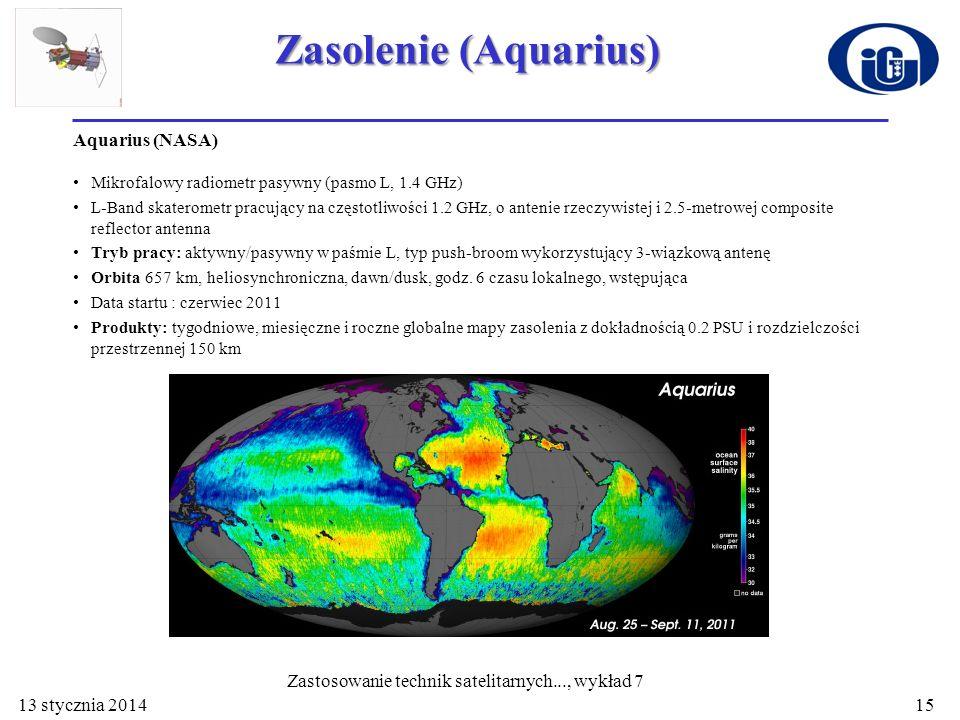Zasolenie (Aquarius) 13 stycznia 2014 Zastosowanie technik satelitarnych..., wykład 7 15 Aquarius (NASA) Mikrofalowy radiometr pasywny (pasmo L, 1.4 G