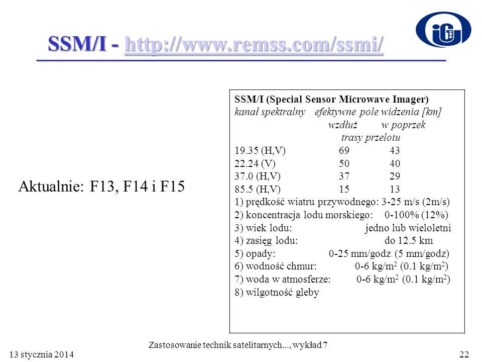 SSM/I - http://www.remss.com/ssmi/ http://www.remss.com/ssmi/ Aktualnie: F13, F14 i F15 SSM/I (Special Sensor Microwave Imager) kanał spektralny efekt