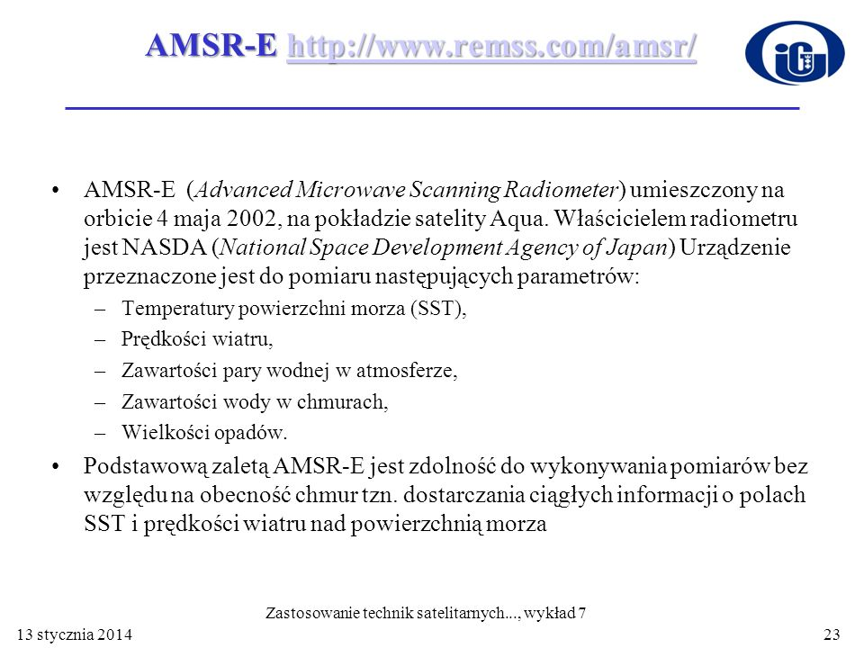 AMSR-E http://www.remss.com/amsr/ http://www.remss.com/amsr/ AMSR-E (Advanced Microwave Scanning Radiometer) umieszczony na orbicie 4 maja 2002, na po