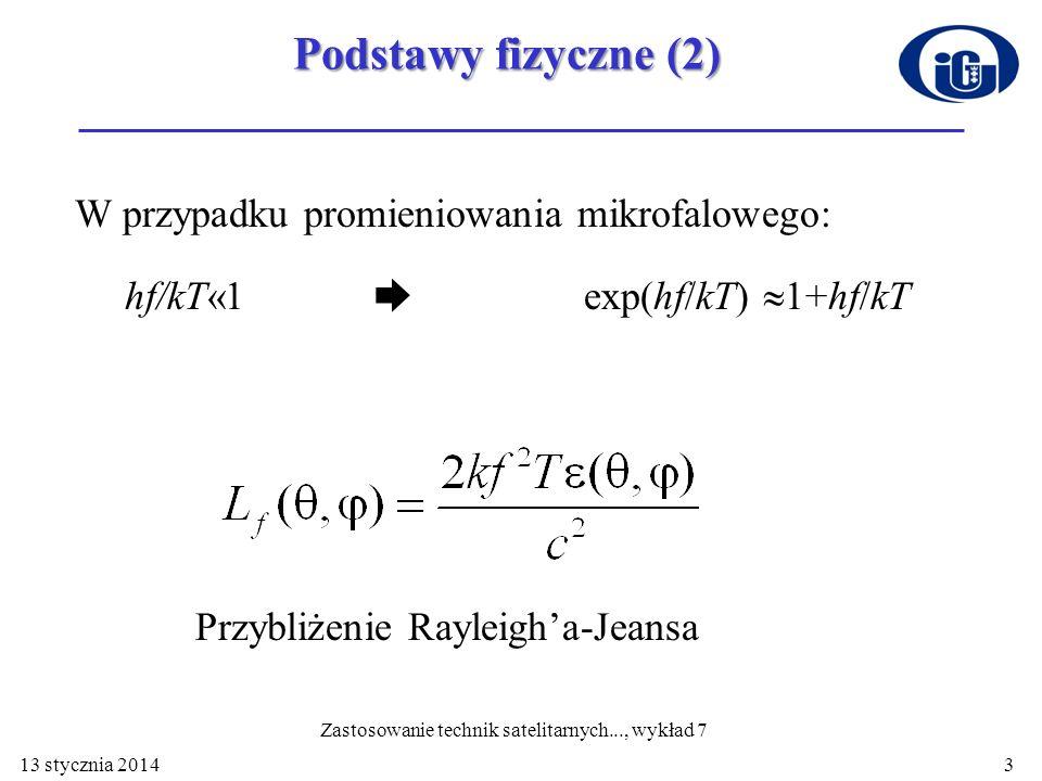 Podstawy fizyczne (2) W przypadku promieniowania mikrofalowego: hf/kT«1 exp(hf/kT) 1+hf/kT Przybliżenie Rayleigha-Jeansa 13 stycznia 20143 Zastosowani