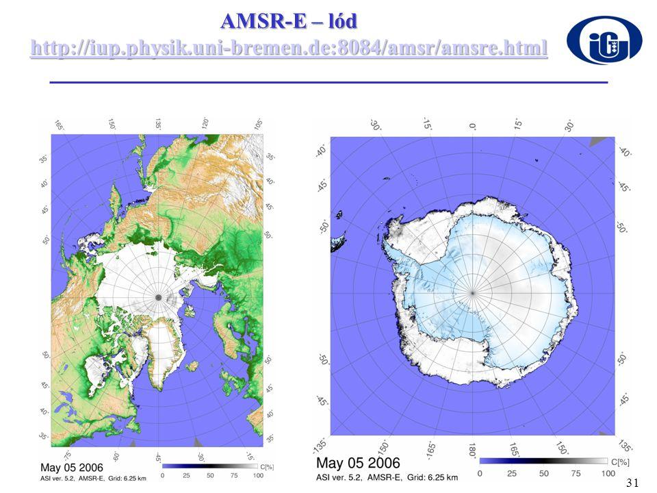 AMSR-E – lód http://iup.physik.uni-bremen.de:8084/amsr/amsre.html http://iup.physik.uni-bremen.de:8084/amsr/amsre.html 31
