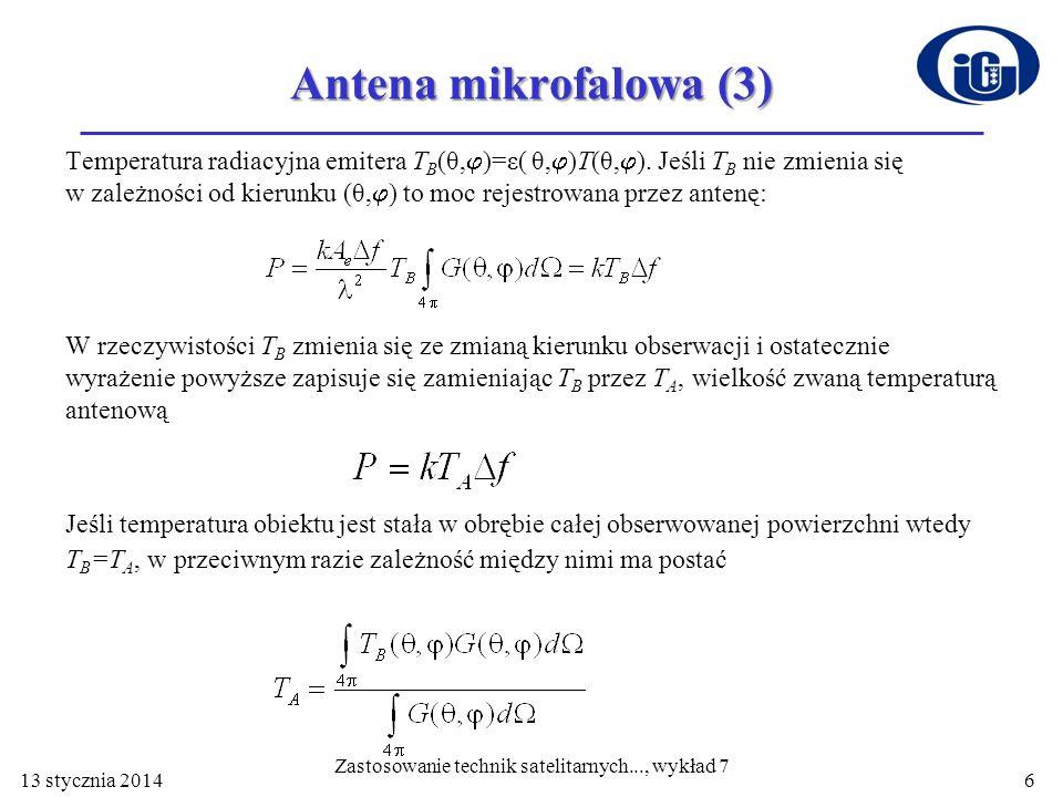 Antena mikrofalowa (3) Temperatura radiacyjna emitera T B (θ, )=ε( θ, )T(θ, ). Jeśli T B nie zmienia się w zależności od kierunku (θ, ) to moc rejestr